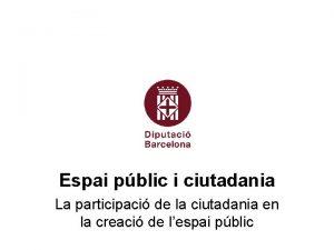 Espai pblic i ciutadania La participaci de la