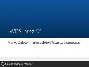 WDS brez S Marko Zaletel marko zaletelsolaprihodnosti si