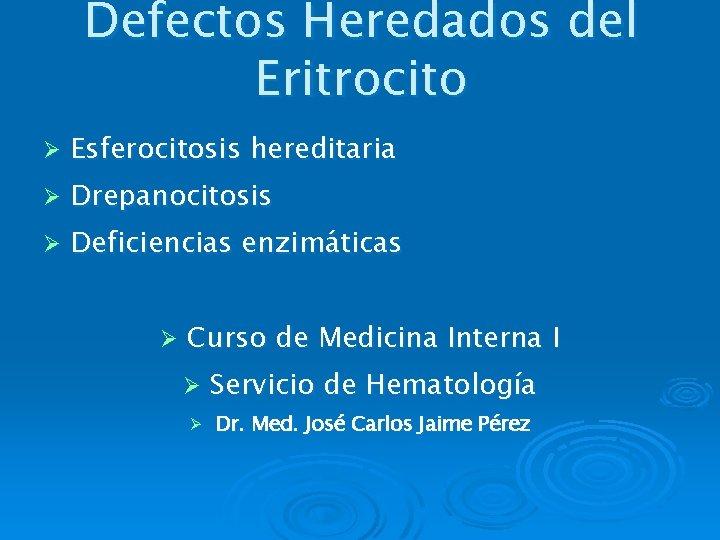 Defectos Heredados del Eritrocito Esferocitosis hereditaria Drepanocitosis Deficiencias
