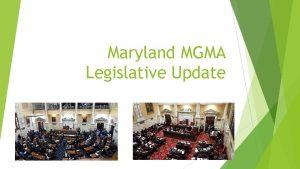 Maryland MGMA Legislative Update 2019 Maryland Session runs