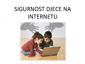 SIGURNOST DJECE NA INTERNETU INTERNET najvea svjetska raunalna