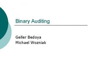 Binary Auditing Geller Bedoya Michael Wozniak Background Binary