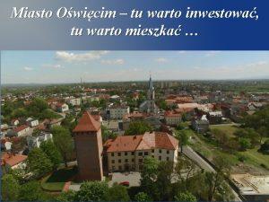 Miasto Owicim tu warto inwestowa tu warto mieszka