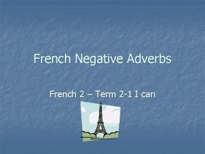 French Negative Adverbs French 2 Term 2 1