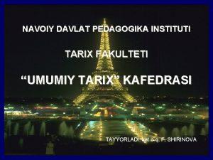 NAVOIY DAVLAT PEDAGOGIKA INSTITUTI TARIX FAKULTETI UMUMIY TARIX