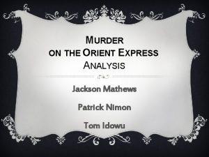 MURDER ON THE ORIENT EXPRESS ANALYSIS Jackson Mathews
