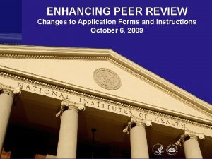 ENHANCING PEER REVIEW Changes to Application Forms and