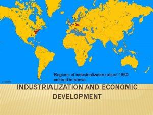 INDUSTRIALIZATION AND ECONOMIC DEVELOPMENT ECONOMIC DEVELOPMENT Economic Geography