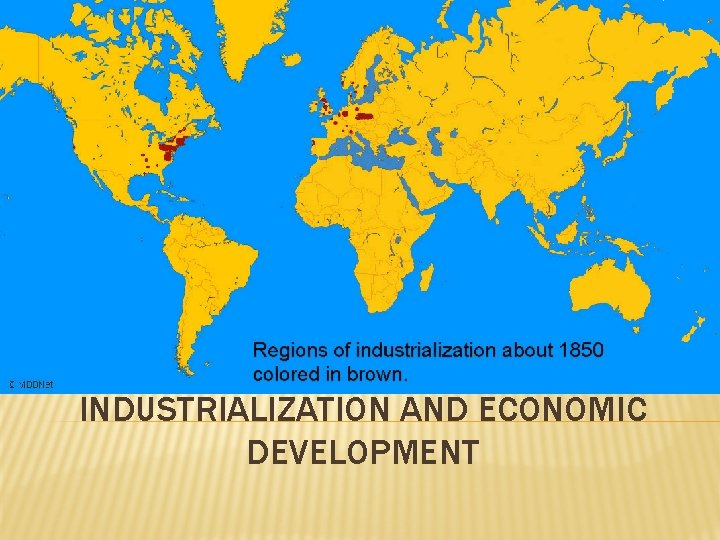 INDUSTRIALIZATION AND ECONOMIC DEVELOPMENT ECONOMIC DEVELOPMENT Economic Geography