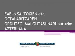 EAEko SALTOKIEN eta OSTALARITZAREN ORDUTEGI MALGUTASUNARI buruzko AZTERLANA
