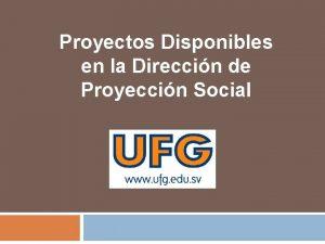 Proyectos Disponibles en la Direccin de Proyeccin Social
