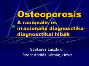 Osteoporosis A racionlis s irracionlis diagnosztikai hibk Szekeres