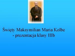 wity Maksymilian Maria Kolbe prezentacja klasy IIIb Dziecistwo