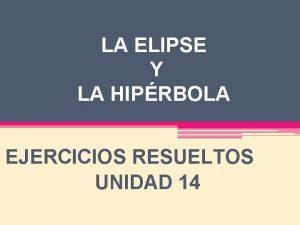 LA ELIPSE Y LA HIPRBOLA EJERCICIOS RESUELTOS UNIDAD