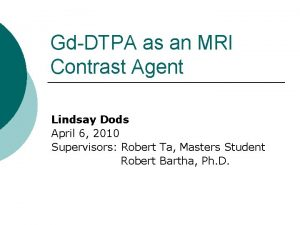 GdDTPA as an MRI Contrast Agent Lindsay Dods