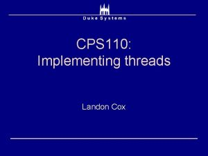 CPS 110 Implementing threads Landon Cox Recap and