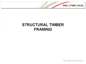 NGf L CYMRU GCa D STRUCTURAL TIMBER FRAMING