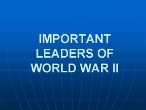IMPORTANT LEADERS OF WORLD WAR II ADOLF HITLER