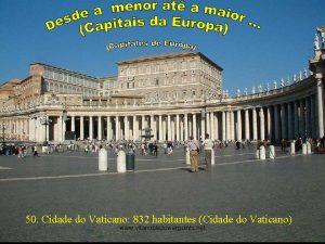 50 Cidade do Vaticano 832 habitantes Cidade do