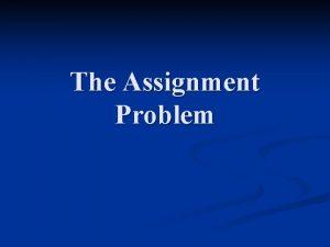 The Assignment Problem The Assignment Problem n n