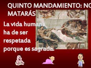 QUINTO MANDAMIENTO NO MATARS La vida humana ha