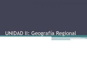 UNIDAD II Geografa Regional LA GEOGRAFA Su esencia
