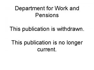 Department for Work and Pensions This publication is