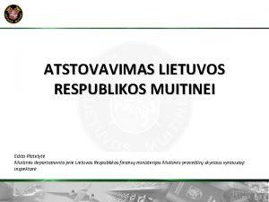 ATSTOVAVIMAS LIETUVOS RESPUBLIKOS MUITINEI Edita Platelyt Muitins departamento