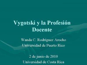 Vygotski y la Profesin Docente Wanda C Rodrguez