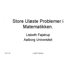 Store Ulste Problemer i Matematikken Lisbeth Fajstrup Aalborg