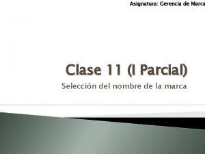 Asignatura Gerencia de Marca Clase 11 I Parcial