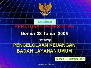 Sosialisasi PERATURAN PEMERINTAH Nomor 23 Tahun 2005 tentang