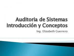 Auditoria de Sistemas Introduccin y Conceptos Ing Elizabeth