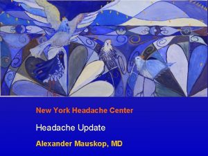 New York Headache Center Headache Update Alexander Mauskop