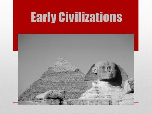 Early Civilizations Egyptians Overview of Ancient Egypt Early