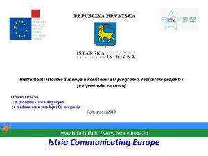 REPUBLIKA HRVATSKA Instrumenti Istarske upanije u koritenju EU
