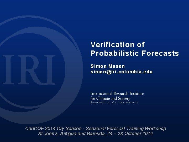 Verification of Probabilistic Forecasts Simon Mason simoniri columbia