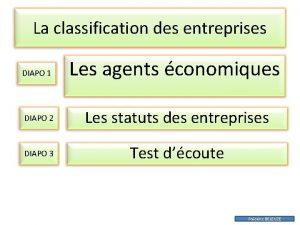La classification des entreprises DIAPO 1 Les agents
