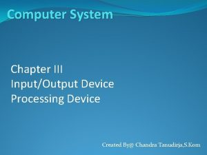 Computer System Chapter III InputOutput Device Processing Device