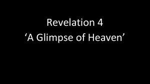 Revelation 4 A Glimpse of Heaven Revelation 4