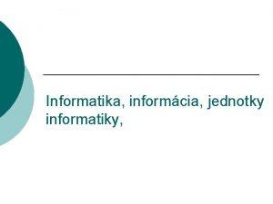 Informatika informcia jednotky informatiky o je informatika Je