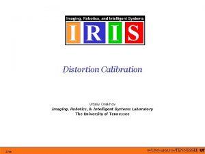 Distortion Calibration Vitaliy Orekhov Imaging Robotics Intelligent Systems