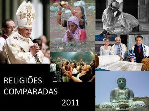 RELIGIES COMPARADAS 2011 RELIGIES COMPARADAS Comparando os dogmas