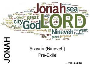 JONAH 32 Jonah Assyria Nineveh PreExile 782 753