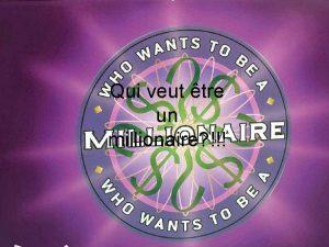 Qui veut tre un millionaire Question 1 Qui