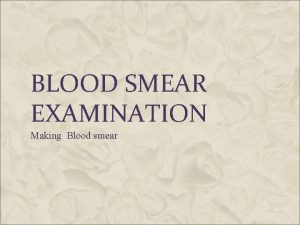 BLOOD SMEAR EXAMINATION Making Blood smear I PREPARATION