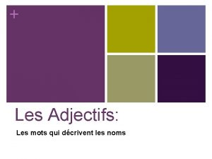 Les Adjectifs Les mots qui dcrivent les noms