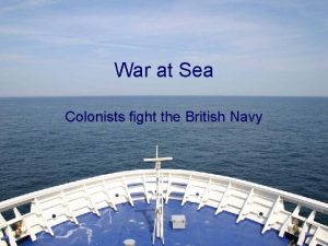 War at Sea Colonists fight the British Navy