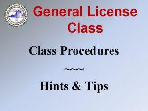 General License Class Procedures Hints Tips Class Procedures