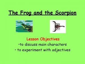 The Frog and the Scorpion Lesson Objectives to